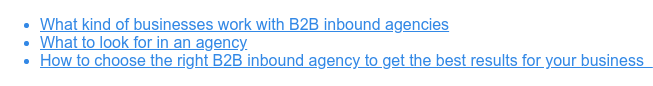 * What kind of businesses work with B2B inbound agencies   * What to look for in an agency   * How to choose the right B2B inbound agency to get the best results for your  business