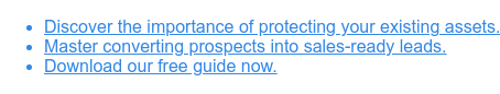 * Discover the importance of protecting your existing assets.   * Master converting prospects into sales-ready leads.   * Download our free guide now.
