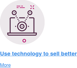 Use technology to sell better  More