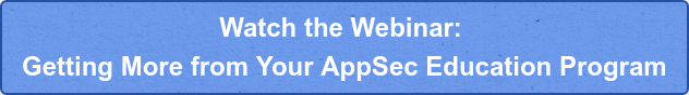 Watch the Webinar:  Getting More from Your AppSec Education Program