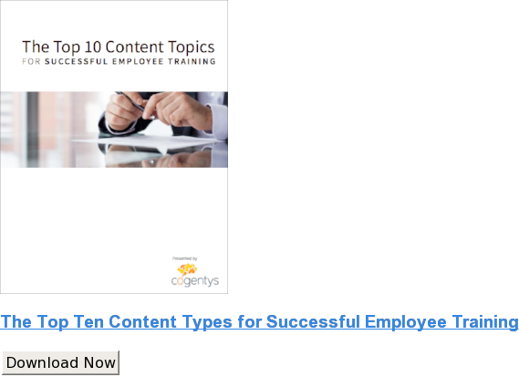 The Top Ten Content Types for Successful Employee Training Download Now
