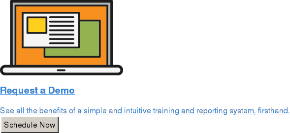 Request a Demo  See all the benefits of a simple and intuitive training and reporting system,  firsthand. Schedule Now