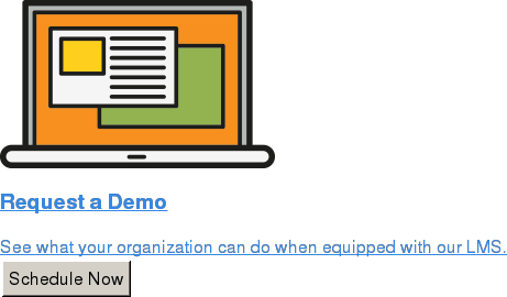 Request a Demo  See what your organization can do when equipped with our LMS. Schedule Now
