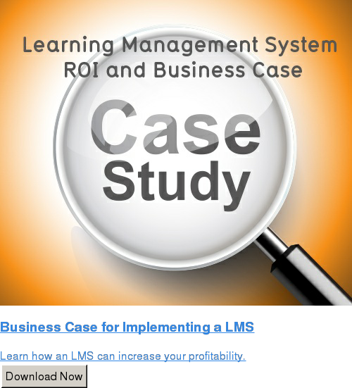 Business Case for Implementing a LMS  Learn how an LMS can increase your profitability. Download Now