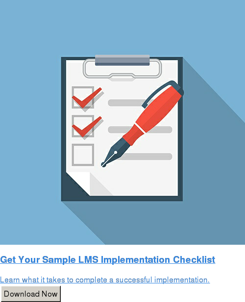 Get Your Sample LMS Implementation Checklist  Learn what it takes to complete a successful implementation. Download Now