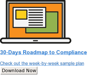 30-Days Roadmap to Compliance  Check out the week-by-week sample plan Download Now