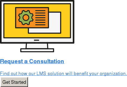 Request a Consultation  Find out how our LMS solution will benefit your organization. Get Started