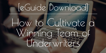 how to cultivate a winning team of underwriters