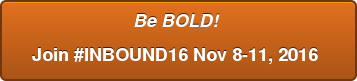 Be BOLD!  Join #INBOUND16 Nov 8-11, 2016