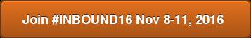 Join #INBOUND16Nov 8-11, 2016