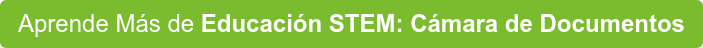 Aprende Más deEducación STEM: Cámara de Documentos