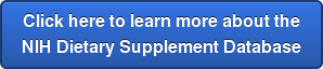 Click here to learn more about the  NIH Dietary Supplement Database