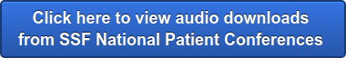 Click here to view audio downloads  from SSF National Patient Conferences