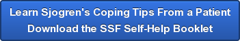 Learn Sjogren's Coping Tips From a Patient Download the SSF Self-Help Booklet
