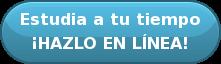 Estudia a tu tiempo ¡HAZLO EN LÍNEA!