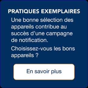 Une bonne selection des appareils contribue au succes d'une campagne de notification.