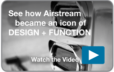 See how Airstream became an icon of design and function. Watch the video.