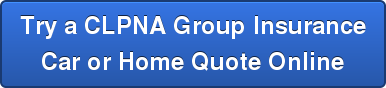 Try a CLPNA Group Insurance Car or Home Quote Online