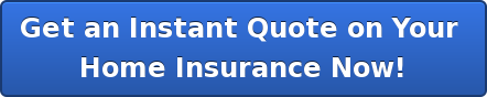 Get an Instant Quote on Your  Home Insurance Now!