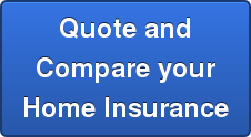 Quote and Compare your Home Insurance