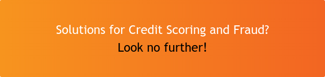 Solutions for Credit Scoring and Fraud? Look no further...