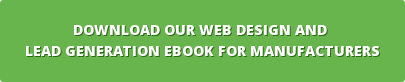 DOWNLOAD our Web Design and  Lead Generation eBook for Manufacturers