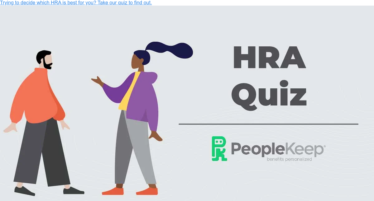Trying to decide which HRA is best for you? Take our quiz to find out.