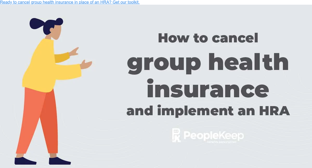 Ready to cancel group health insurance in place of an HRA? Get our toolkit.