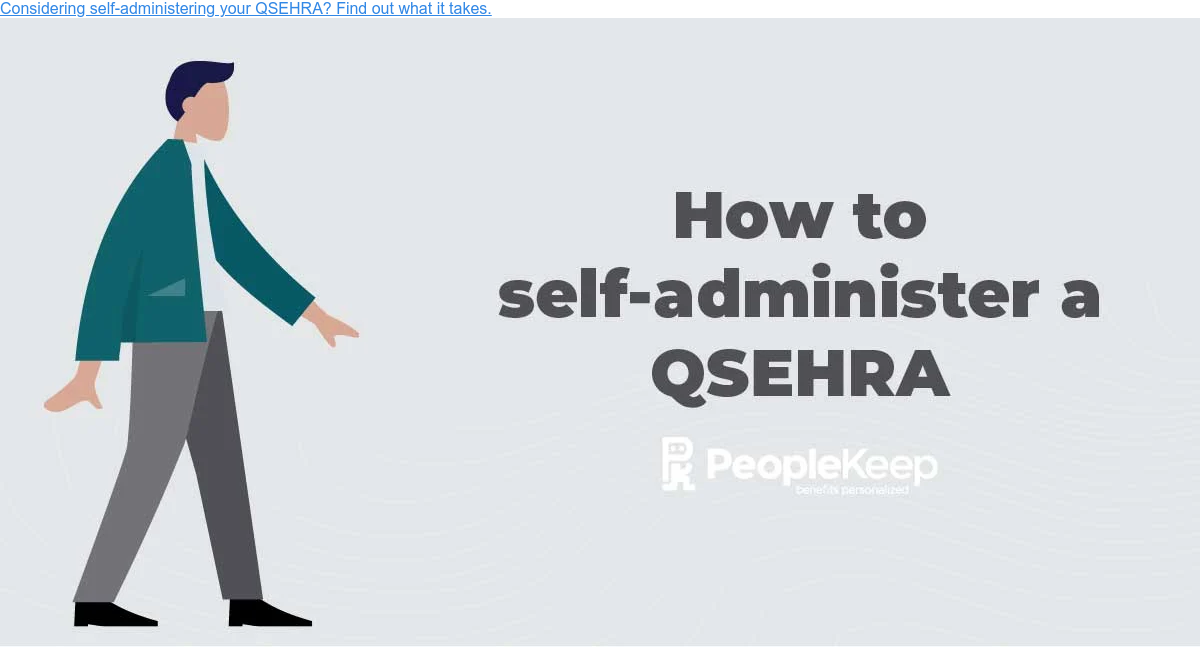 Considering self-administering your QSEHRA? Find out what it takes.