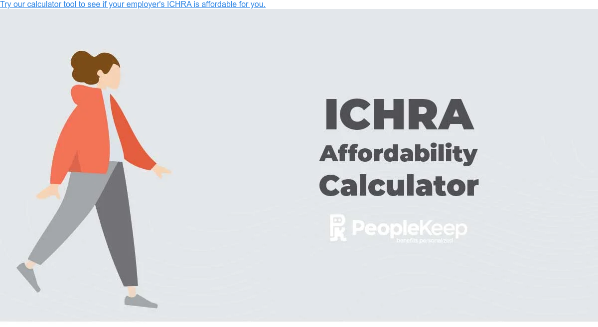Try our calculator tool to see if your employer's ICHRA is affordable for you.