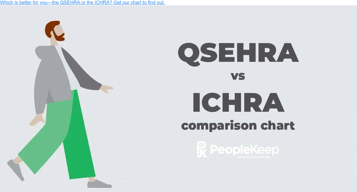 Which is better for you—the QSEHRA or the ICHRA? Get our chart to find out.