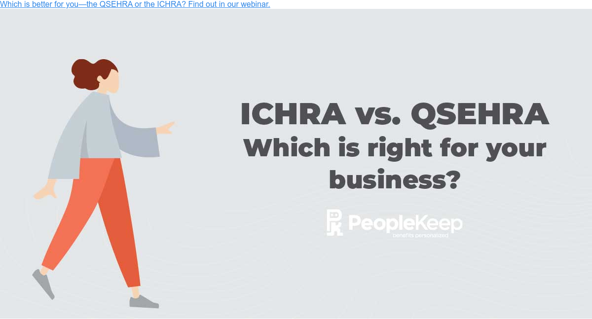 Which is better for you—the QSEHRA or the ICHRA? Find out in our webinar.