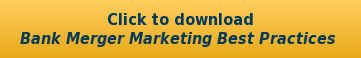 Click to download Bank Merger Marketing Best Practices