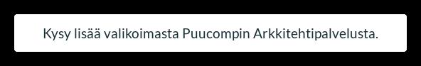 Kysy lisää valikoimasta Puucompin Arkkitehtipalvelusta.