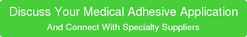 Discuss Your Medical Adhesive Application And Connect With Specialty Suppliers