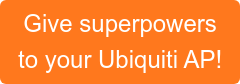 Give superpowers  to your Ubiquiti AP!