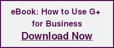 eBook: How to Use G+  for Business  Download Now
