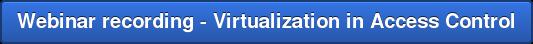 Webinar recording u002D Virtualization in Access Control