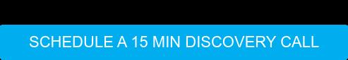 Schedule a 15 min Discovery Call