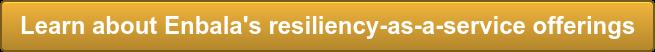 Learn about Enbala's resiliency-as-a-service offerings