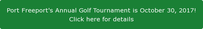 Port Freeport's Annual Golf Tournament is October 30, 2017!  Click here for details