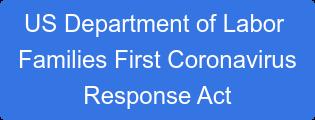 US Department of Labor Families First Coronavirus Response Act