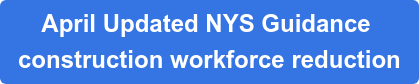 April Updated NYS Guidance  construction workforce reduction
