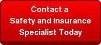 Contact a  Safety and Insurance  Specialist Today