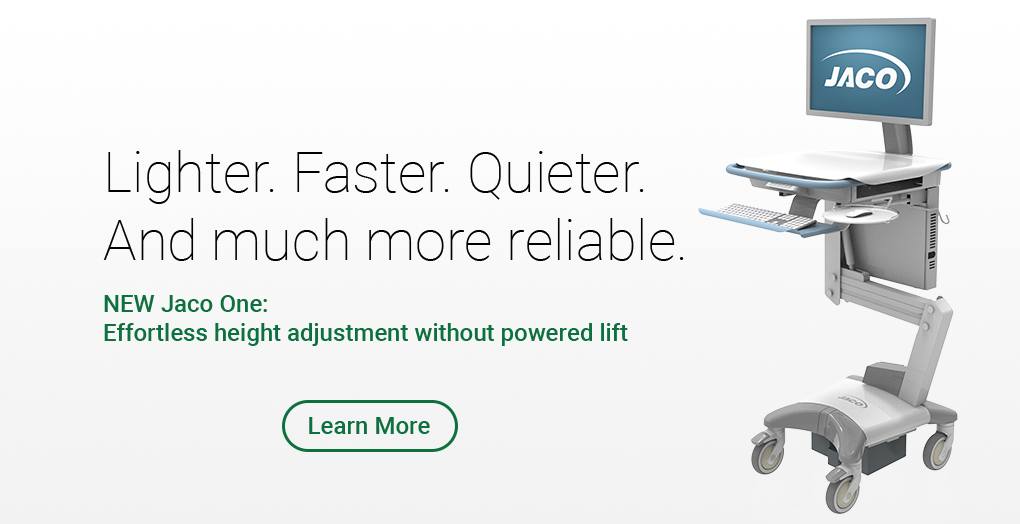 Lighter. Faster. Quieter. And much more Reliable. New Jaco One Mobile Computer Cart
