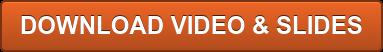 DOWNLOAD VIDEO & SLIDES