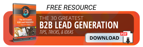 Download Today! The 30 Greatest B2B Lead Generation Tips, Tricks, & Ideas.