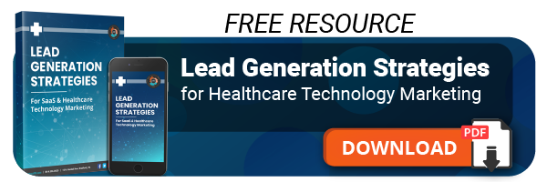 Click here to download Lead Generation Strategies for Healthcare Technology Marketing.