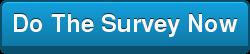 Do The Survey Now