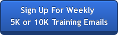 Sign Up For Weekly  5K or 10K Training Emails